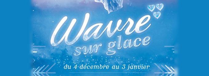 Wavre sur Glace dès le 4 décembre jusqu'au 3 janvier !