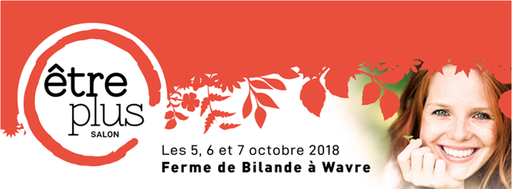 Salon Être Plus : Les 6, 7 et 8 octobre Ferme de Bilande à Wavre
