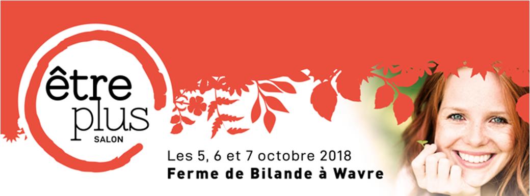 Salon Être Plus : Les 5, 6 et 7 octobre 2018 à la Ferme de Bilande à Wavre