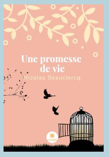 Littérature Brabant wallon : Le Lys Bleu vous présente le nouveau livre de Nicolas Beauclercq : « Une promesse de vie »